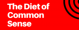 The Diet of the Common Sense